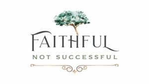 Faithful Not Successful